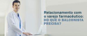 Relacionamento com o varejo farmacêutico: do que o balconista precisa?